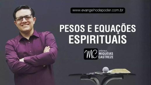 Pesos & Equações Espirituais | Ap. Miquéias Castreze