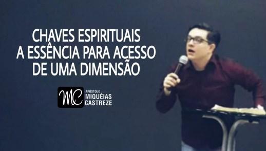 CHAVES ESPIRITUAIS | Essência Para As Dimensões - Yeshua Hamashia - Profeta | Ap. Miquéias Castreze
