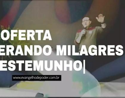 A OFERTA GERANDO MILAGRES - TESTEMUNHOS REAIS