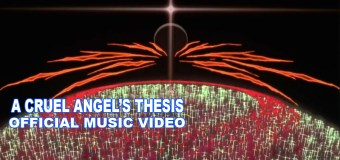 "Music Video de ""Cruel Angel's Thesis"" é lançado!"