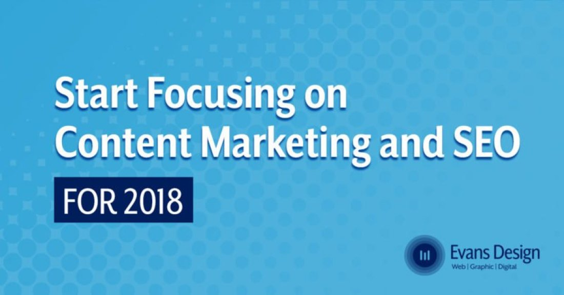 Start Focusing on Content Marketing and SEO Now for 2018 - Evans Design Studio
