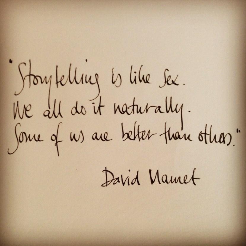 Storytelling is like sex - David Mamet