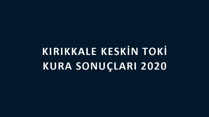 Kırıkkale Keskin Toki kura sonuçları 2020! İşte 100 bin sosyal konut kampanyası Keskin 3 Etap Toki Evleri 2+1 ve 3+1 kura sonuçları tam liste