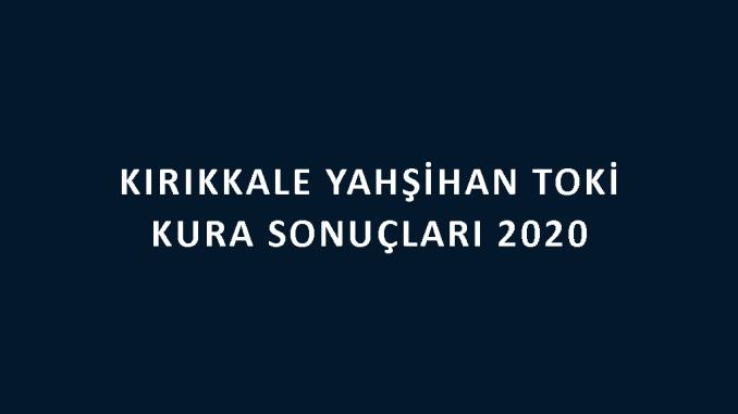 Kırıkkale Yahşihan Toki kura sonuçları 2020! İşte 100 bin sosyal konut kampanyası Kırıkkale Yahşihan Toki Evleri 2+1 ve 3+1 kura sonuçları