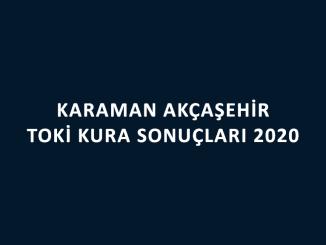 Karaman Akçaşehir Toki kura sonuçları 2020
