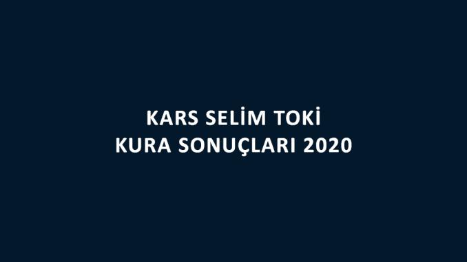 Kars Selim Toki kura sonuçları 2020! İşte 100 bin sosyal konut kampanyası Kars Selim Toki Evleri 2+1 ve 3+1 kura sonuçları sıralı tam listesi