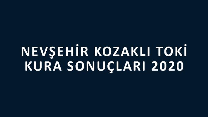 Nevşehir Kozaklı Toki kura sonuçları 2020! İşte 100 bin sosyal konut kampanyası Kozaklı 2. Etap Toki Evleri 2+1 ve 3+1 kura sonuçları listesi
