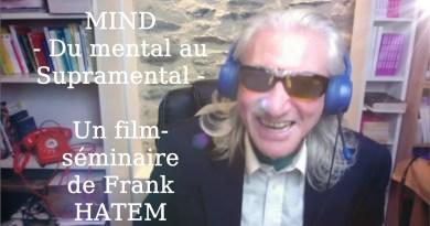 « MIND : du mental au Supramental » : LE PREMIER FILM-SEMINAIRE GRATUIT DE FRANK HATEM sort le 12 Avril (en avant-première dès le 31 mars)