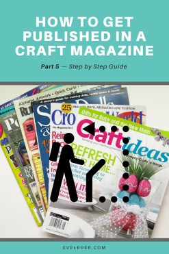 Get published craft magazine — Part five of the series provides the step-by-step process to get published in a craft magazine,