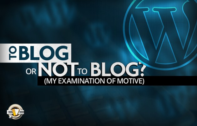 To Blog or Not to Blog? (My examination of motive)