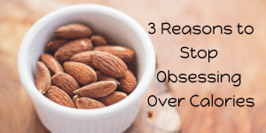 3 Reasons to Stop Obsessing Over Calories, Macronutrients, and Pounds