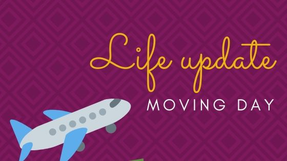 Life update – Moving day!