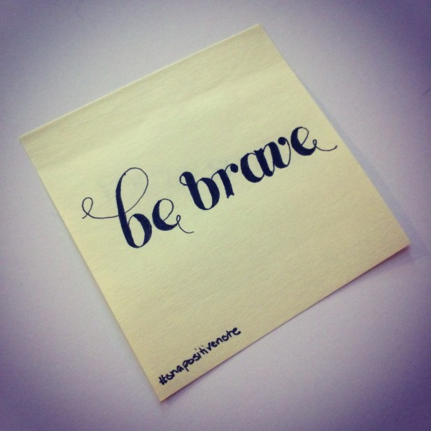 """be brave"" 