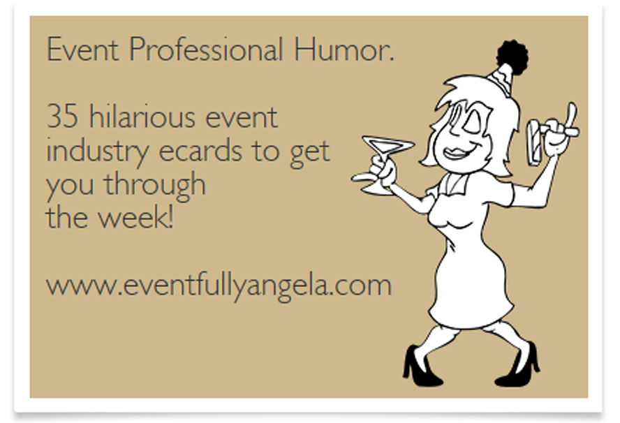 35 hilarious event industry ecards to get you through the week!