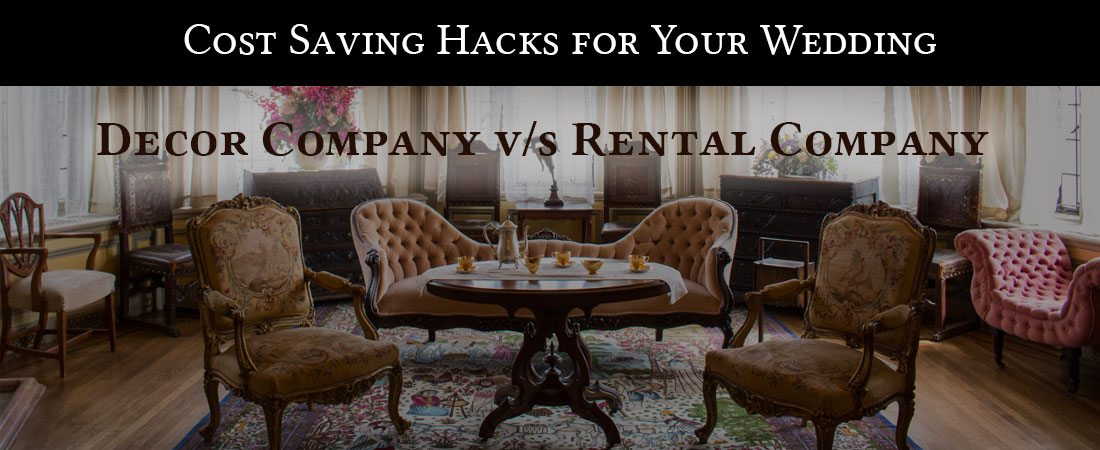 Cost Saving Hacks for Weddings: Decor Company v/s Rental Company?