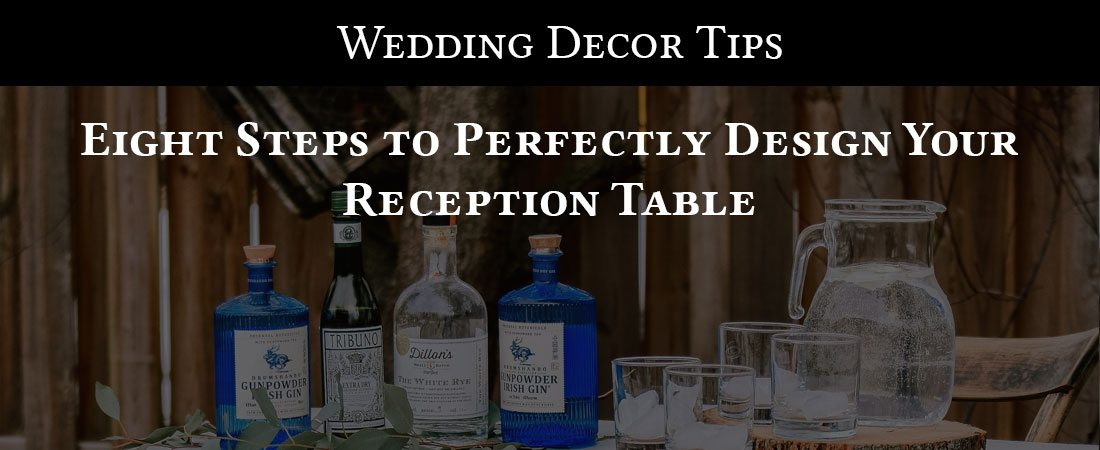 Eight Steps to Perfectly Design your Reception Table