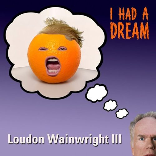 Louden Wainwright III I Had A Dream