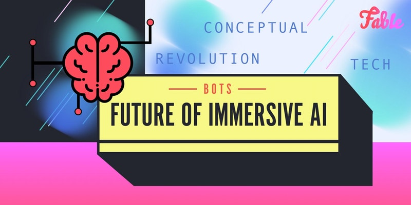 Fable: Bots – The Future of Immersive AI