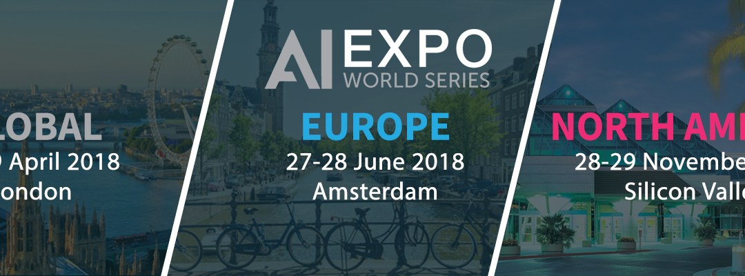 AI Expo announce their 2018 world series with dates confirmed for London, Amsterdam and North America
