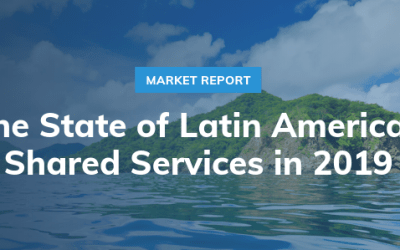 Summary of Our New Market Report: The State of Latin America Shared Services in 2019