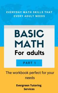 Basic math for adults workbook created by Evergreen Tutoring Services