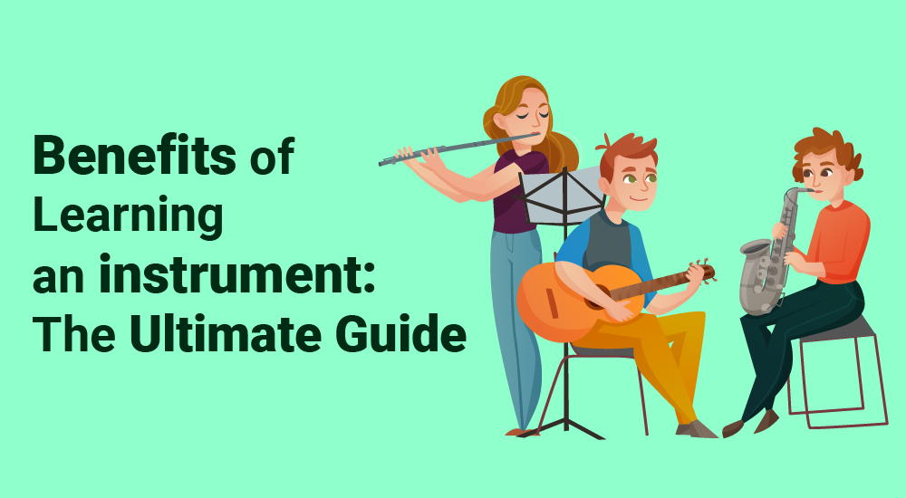 Benefits of Learning an instrument The Ultimate Guide