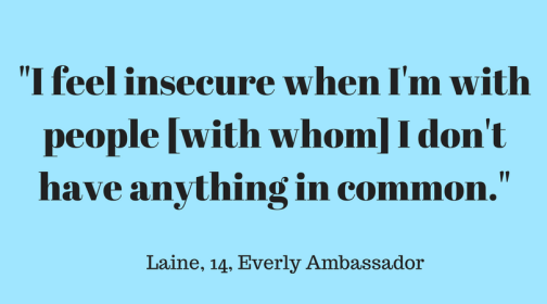 I feel insecure when I'm with people [with whom] I don't have anything in common.'