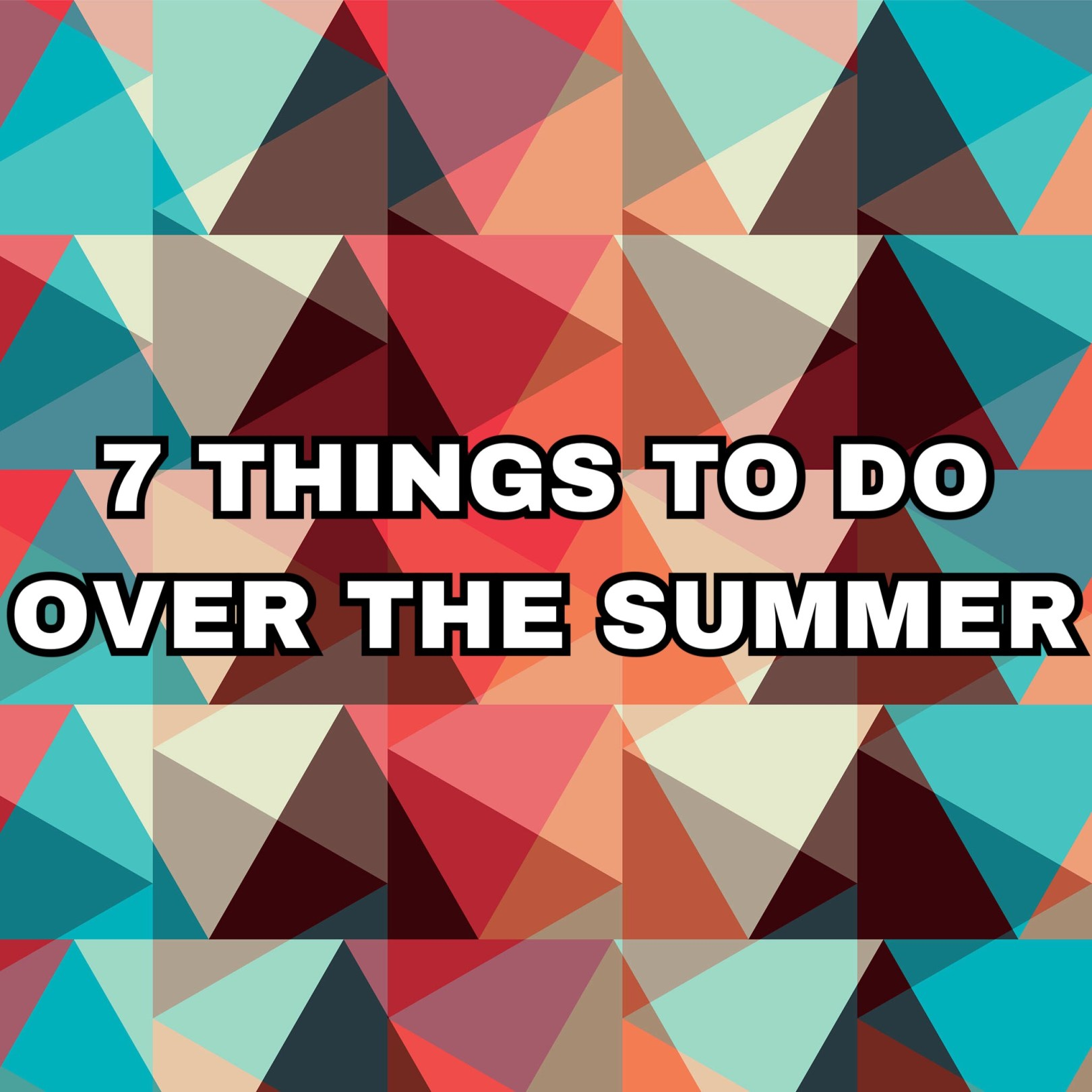 graphic 7 things to do over the summer