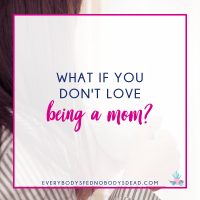 What If You Don't Love Being a Mom?