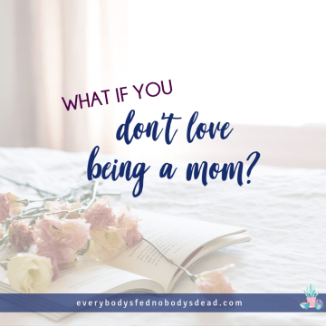What if you don't love being a mom? on top of image on flowers and journal on bed.