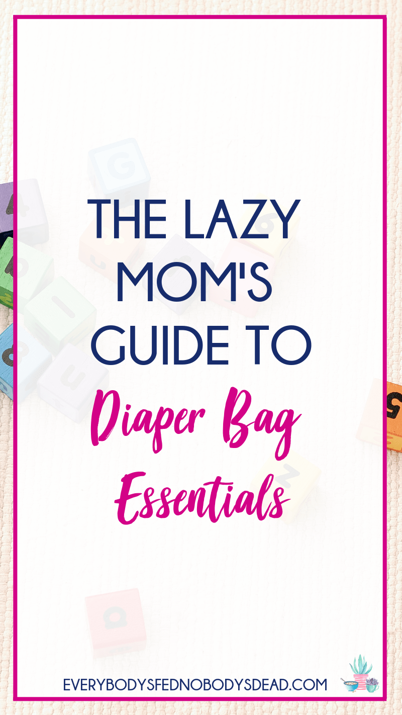 The Lazy Mom's Guide to Diaper Bag Essentials - Everybody's Fed, Nobody's Dead BLOG