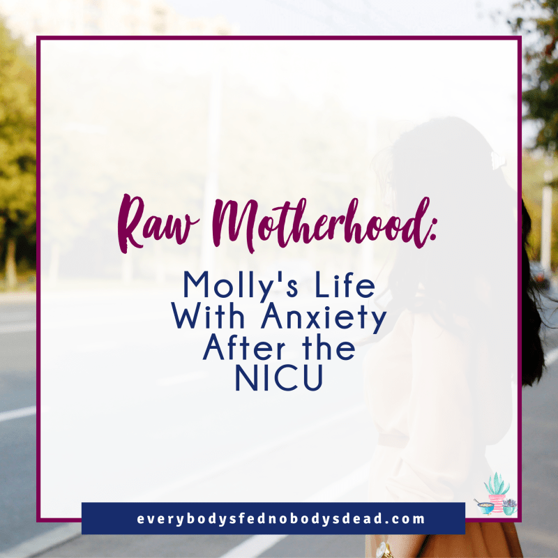 Raw Motherhood: Molly's Life With Anxiety After the NICU - Everybody's Fed, Nobody's Dead Blog