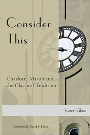 Consider This: Charlotte Mason and the Classical Tradition: highly recommended for teacher training.