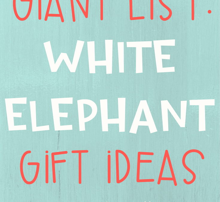 Giant List of White Elephant Gift Ideas