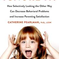 Ignore It!: How Selectively Looking the Other Way Can Decrease Behavioral Problems and Increase Parenting Satisfaction by Catherine Pearlman