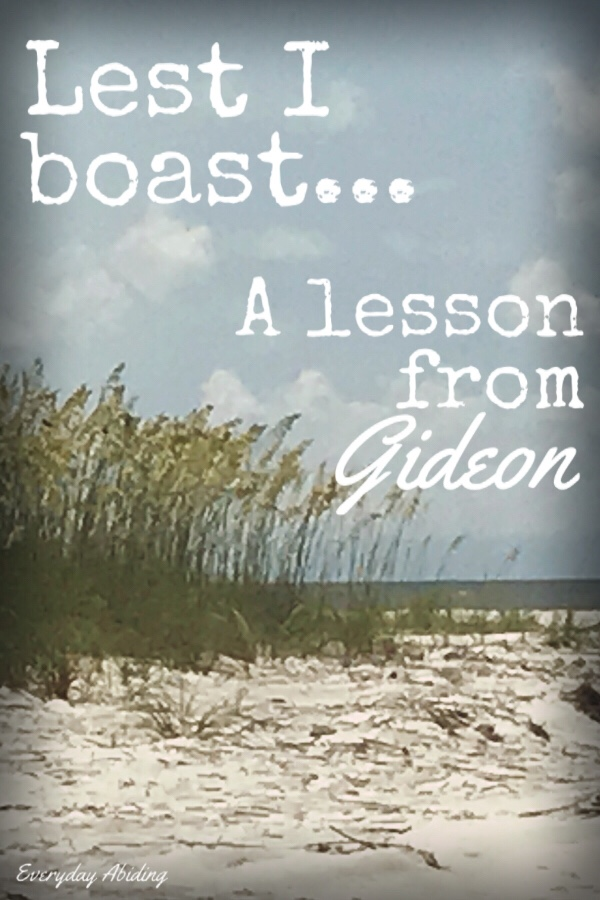 Lest I boast… A Lesson from Gideon