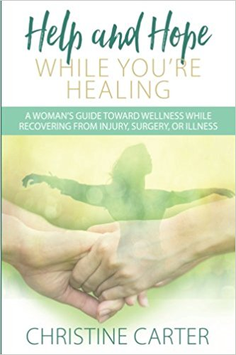Help and Hope While You're Healing by Christine Carter