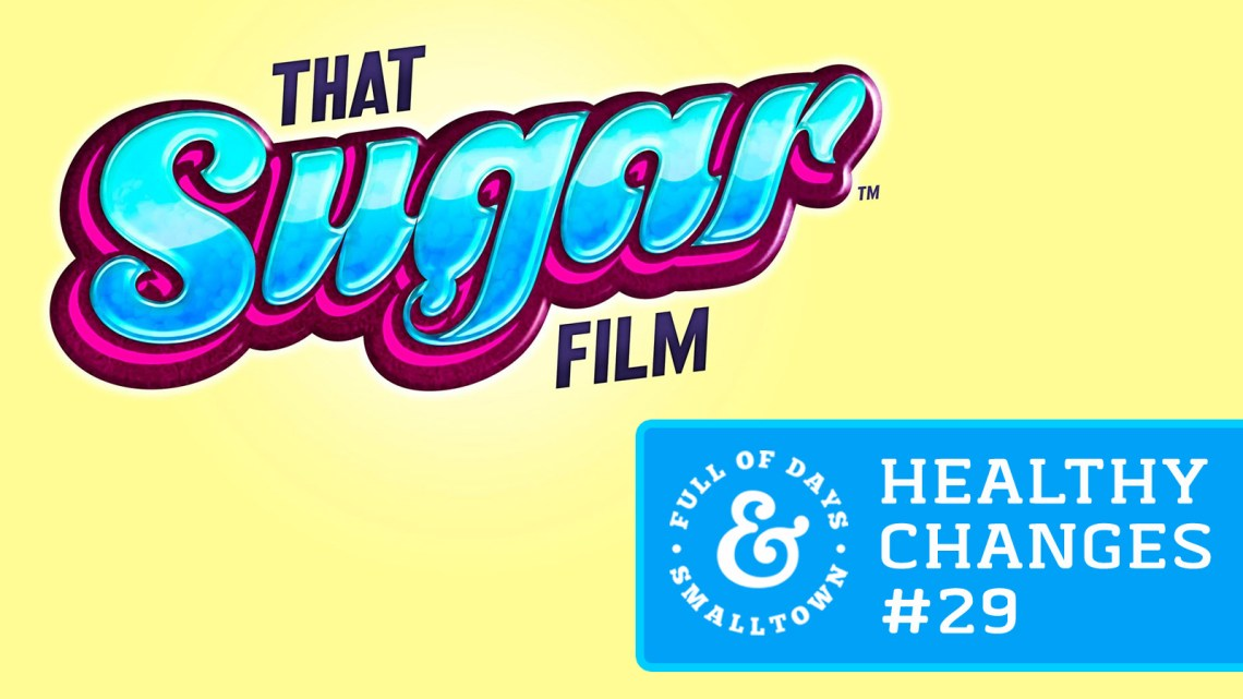 Healthy-Changes-29_Full-of-Days_That-Sugar-Film_1600-x-900