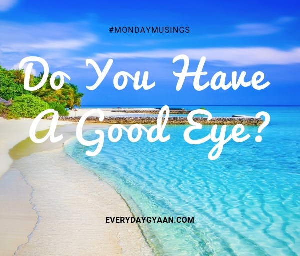Do You Have A Good Eye? #MondayMusings #MondayBlogs