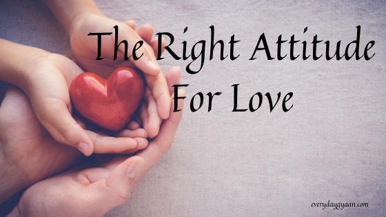 The Right Attitude For Love