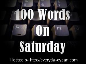 100WordsOnSaturdayEverydayGyaan1 100 Words on Saturday 7