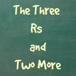The Three Rs and Two More