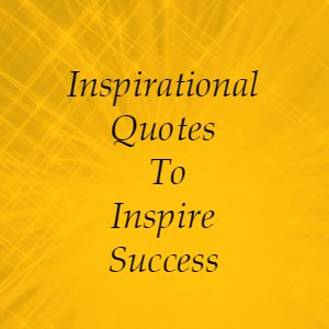 Inspirational Quotes To Inspire Success
