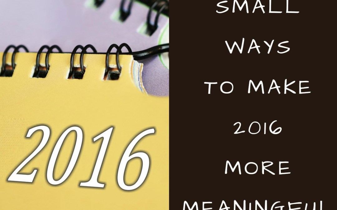 20 Small Ways To Make 2016 More Meaningful #MondayMusings