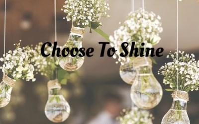 Choose To Shine  #MondayMusings