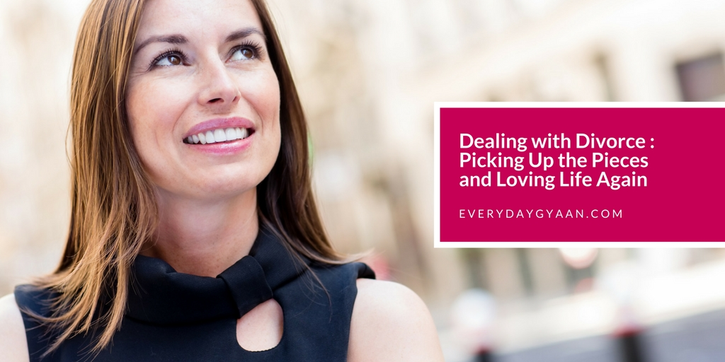 Dealing with Divorce - Picking Up the Pieces and Loving Life Again