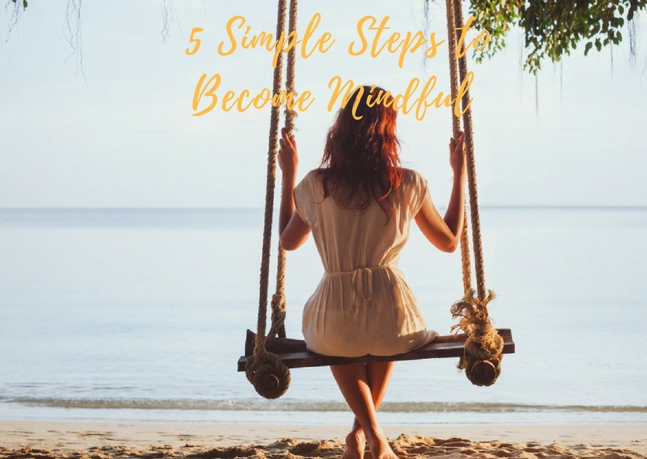 5 Simple Steps to Become Mindful #MondayMusings