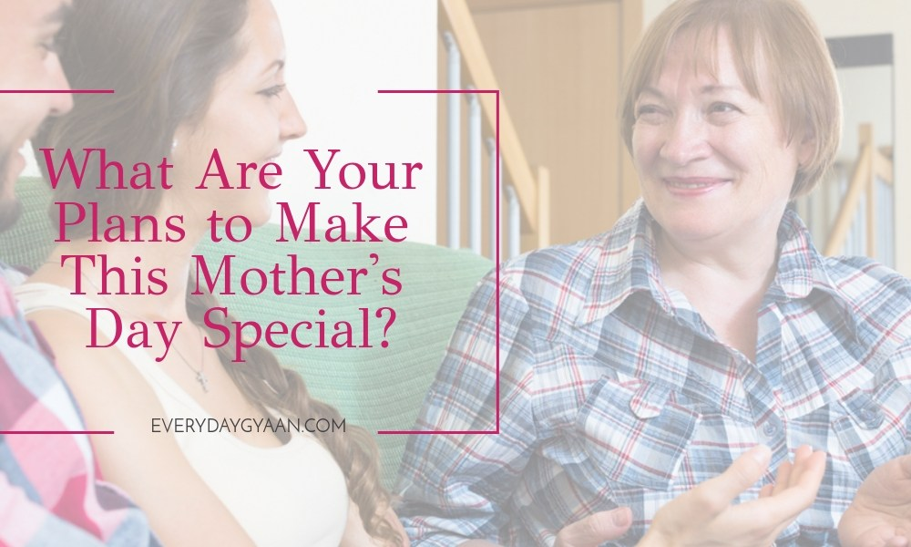 What Are Your Plans to Make This Mother's Day Special?