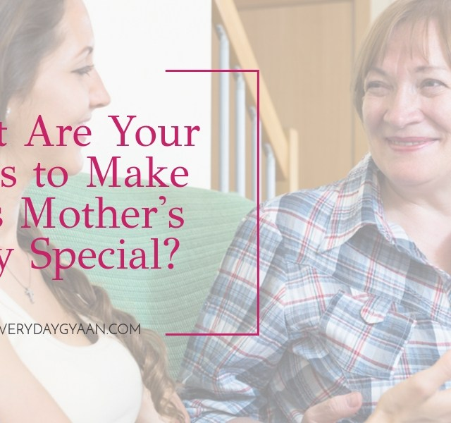 What Are Your Plans to Make This Mother's Day Special