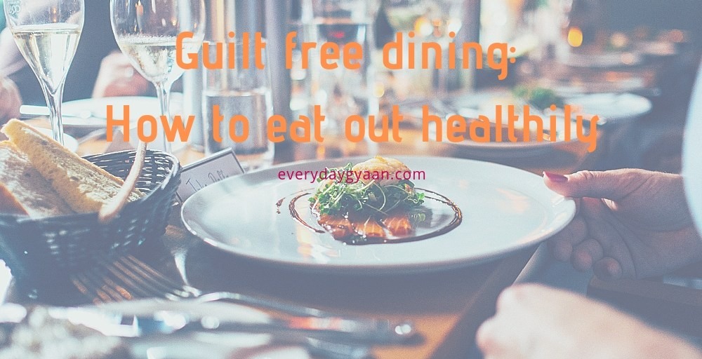 Guilt free dining: How to eat out healthily